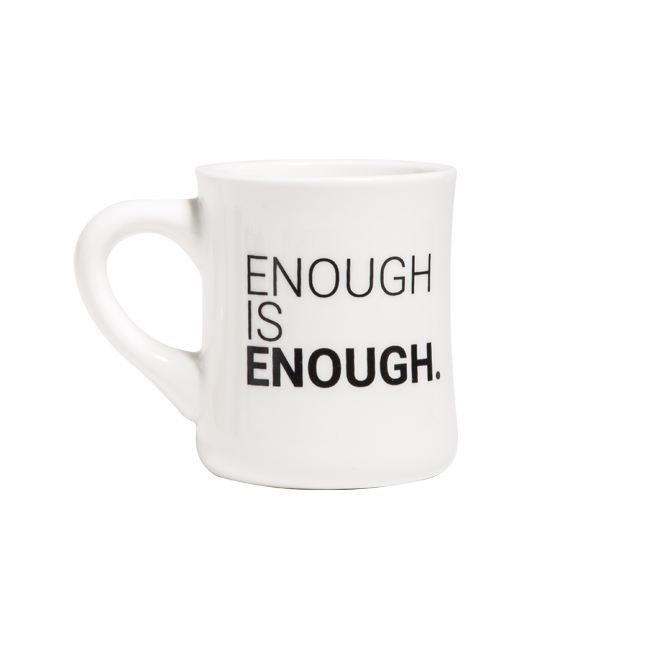 "Cafe MUG ""ENOUGH IS ENOUGH"""